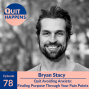 Artwork for Bryan Stacy: Finding Purpose Through Your Pain Points: A CEO Quits Avoiding Anxiety and Lets it be His Guide