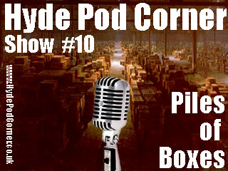 Hyde Pod Corner Show #10 - Piles of Boxes