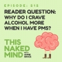 Artwork for EP 212: Reader Question – Why do I crave alcohol more when I have PMS?