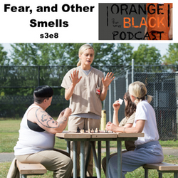 s3e8 Fear, and Other Smells - Orange is the New Black Podcast