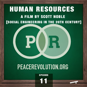 Peace Revolution episode 011: Human Resources / Social Engineering in the 20th Century, a film by Scott Noble
