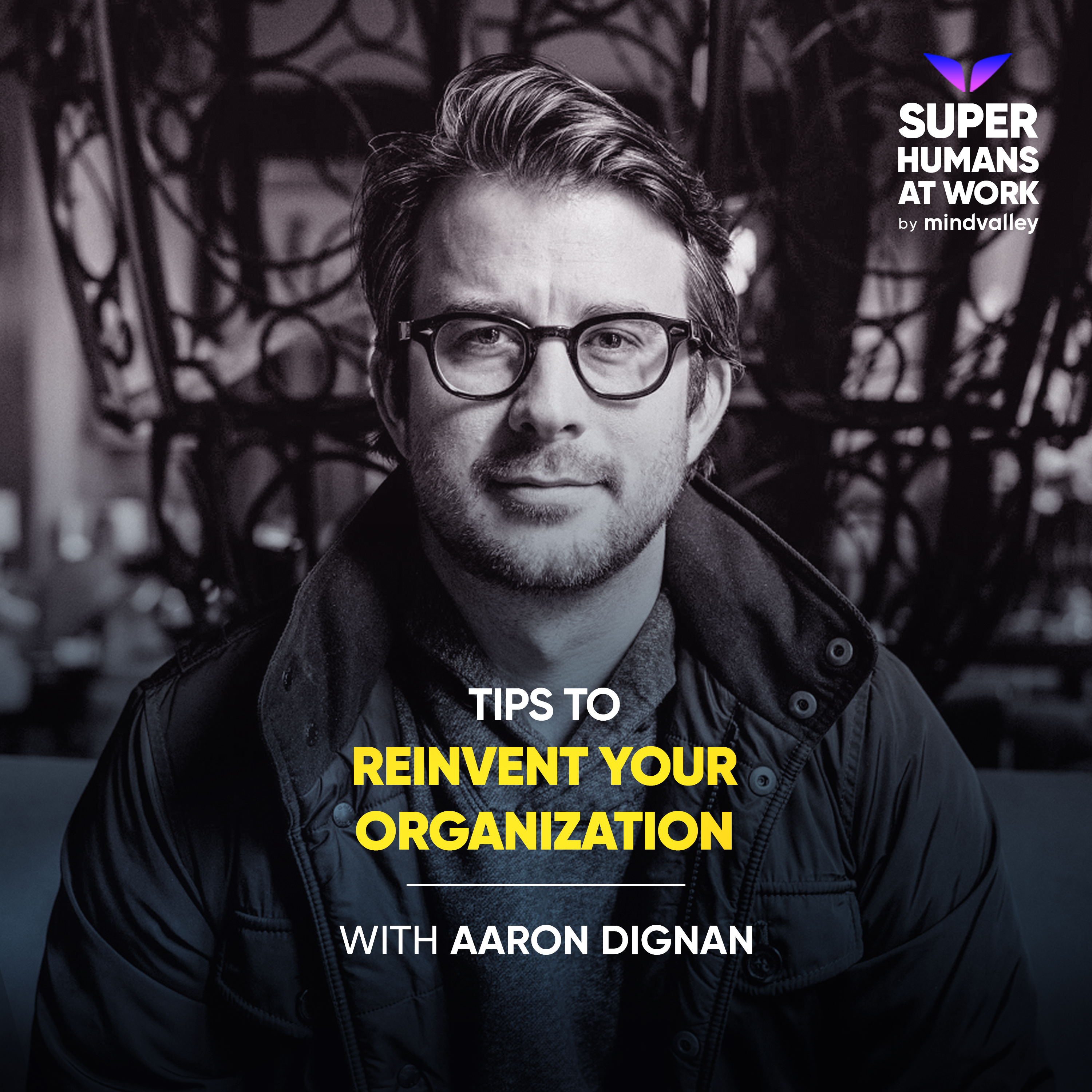 Tips To Reinvent Your Organization - Aaron Dignan