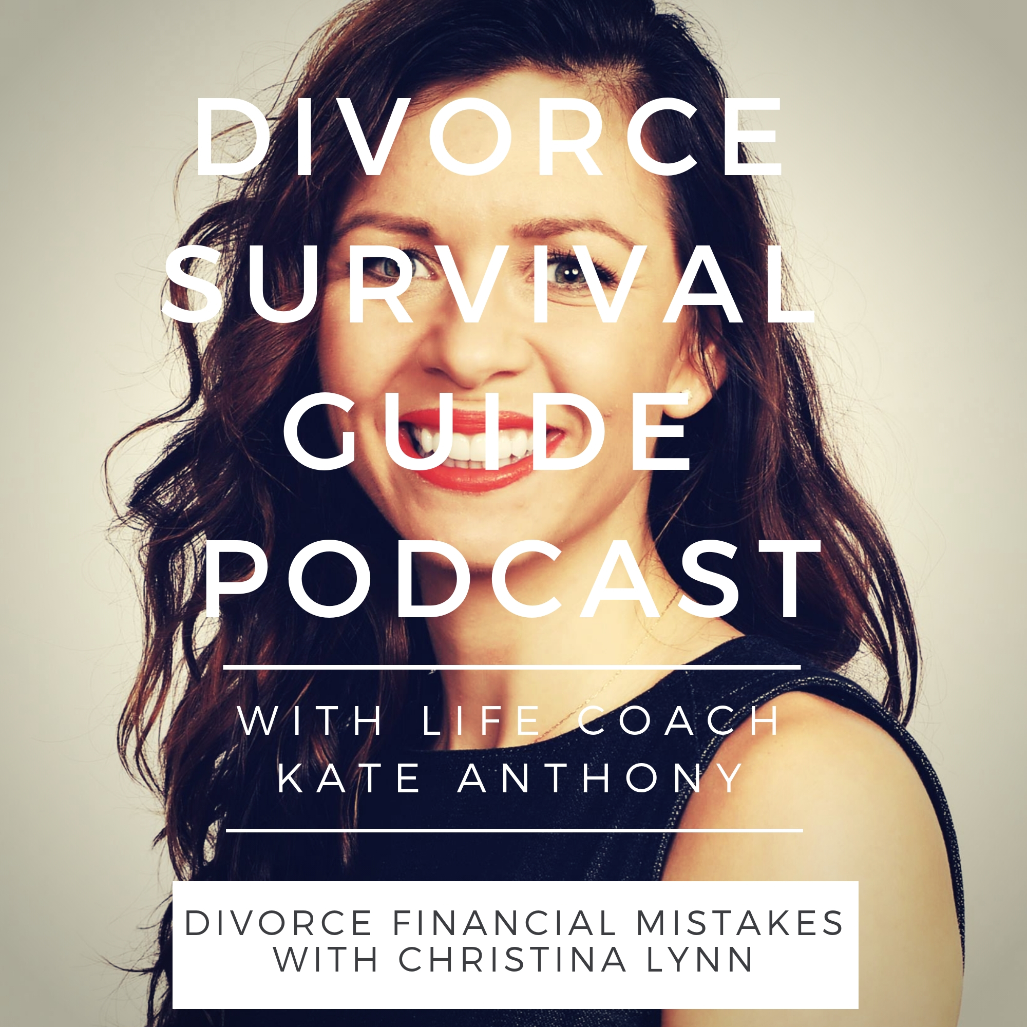 The Divorce Survival Guide Podcast - Divorce Financial Mistakes with Christina Lynn
