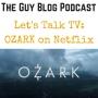 Artwork for TGBP 023 Let's Talk TV: OZARK on Netflix