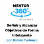 Artwork for Definir y Alcanzar Objetivos de Forma Inteligente, con Rubén Turienzo - Motivación - MENTOR360