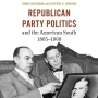 Artwork for Republican Party Politics and the American South, 1865-1968
