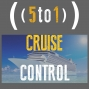 Artwork for 25 - Cruise Control *BONUS EPISODE* - 5 to 1