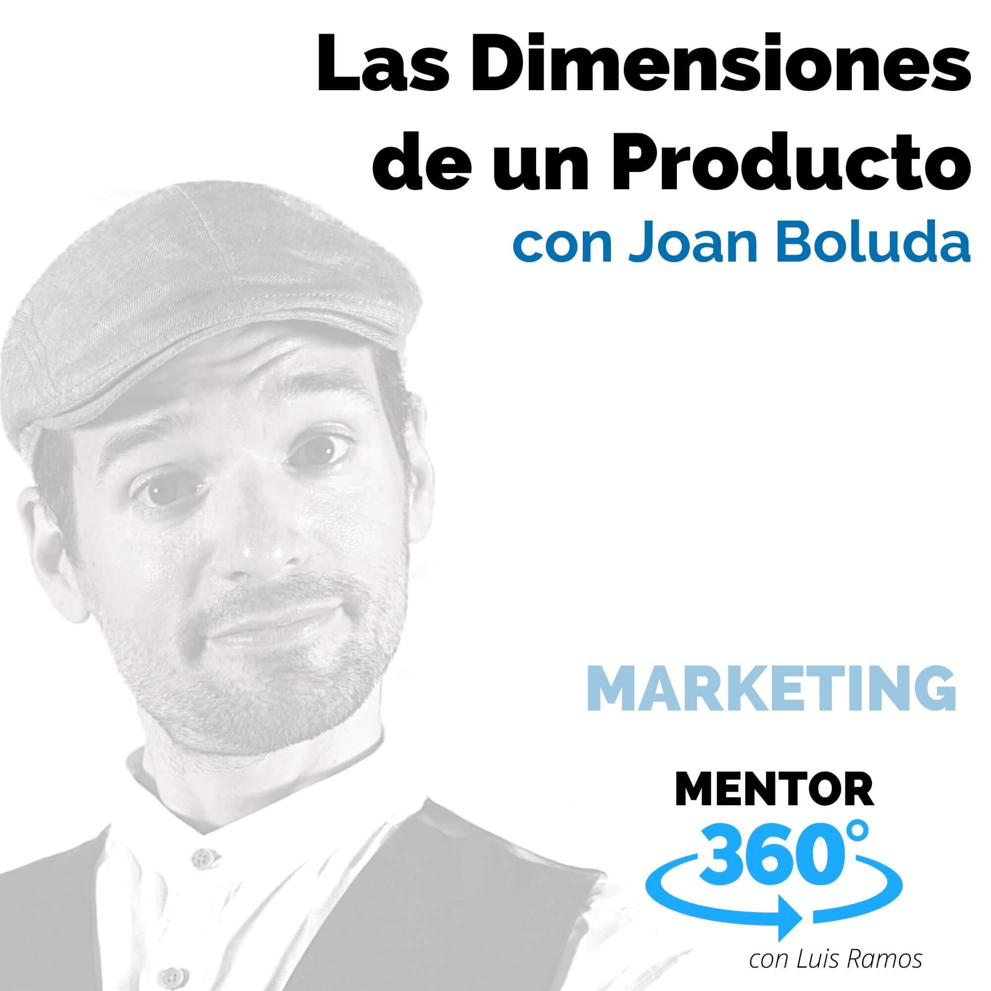 Las Dimensiones de Un Producto, con Joan Boluda - MENTOR360