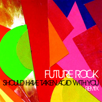 FUTURE ROCK [podcast] - Should Have Taken Acid With You [Remix]