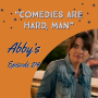 "Artwork for Episode 214 - Abby's: ""Comedies are Hard, Man"""