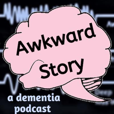 Awkward Story: A Dementia Podcast show art
