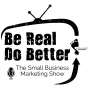 "Artwork for Introducing ""Be Real Do Better - The Small Business Marketing Show"""