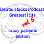 Artwork for Dental Hacks Podcast Greatest Hits volume 5, crazy patients edition