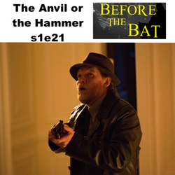 s1e21 The Anvil or the Hammer - Before the Bat: The Gotham Podcast