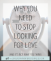 Artwork for Why You Should Stop Looking For Love