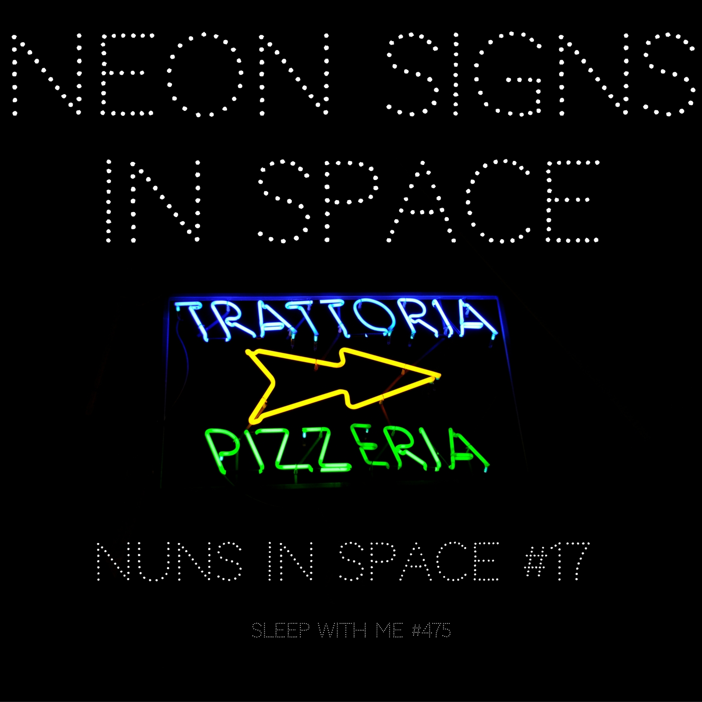 Neon Signs in Space | Nuns in Space #17 | Sleep With Me #475