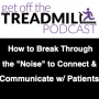 """Artwork for How to Break Through the """"Noise"""" Today to Connect and Communicate with Your Patients"""
