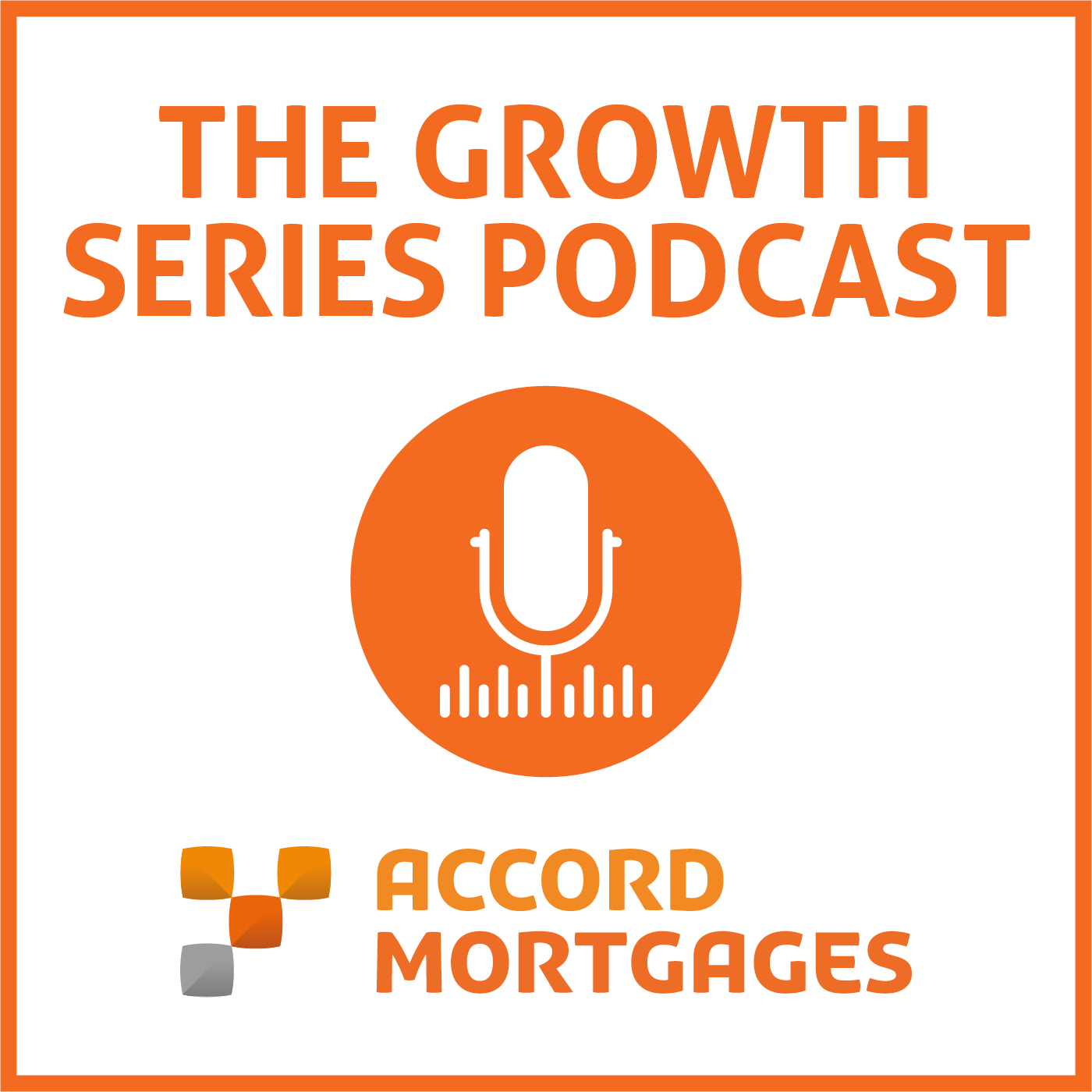 The Accord Mortgages Growth Series Podcast show art