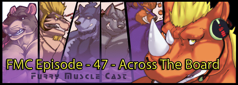 Furry-Muscle Cast – 47 – Across The Board