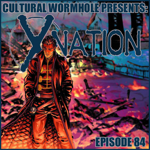 Cultural Wormhole Presents: X-Nation Episode 84