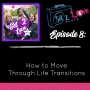 Artwork for SET 2 LOVE (Ep. 08): How to Move Through Life Transitions