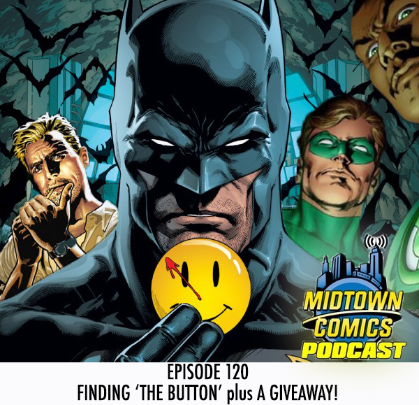 Midtown Comics Episode 120 Finding 'The Button' plus A Giveaway!