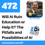 Artwork for Will AI Help Education or Ruin It? The Pitfalls and Possibilities of AI.