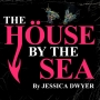 Artwork for The House by the Sea with Jessica Dwyer