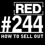 Artwork for RED 244: Selling Out Your Audience?