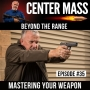 Artwork for Center Mass #35: Beyond the Range - Mastering your weapon