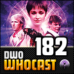 DWO WhoCast - #182 - Doctor Who Podcast