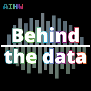 Behind the Data - Australian Institute of Health and Welfare