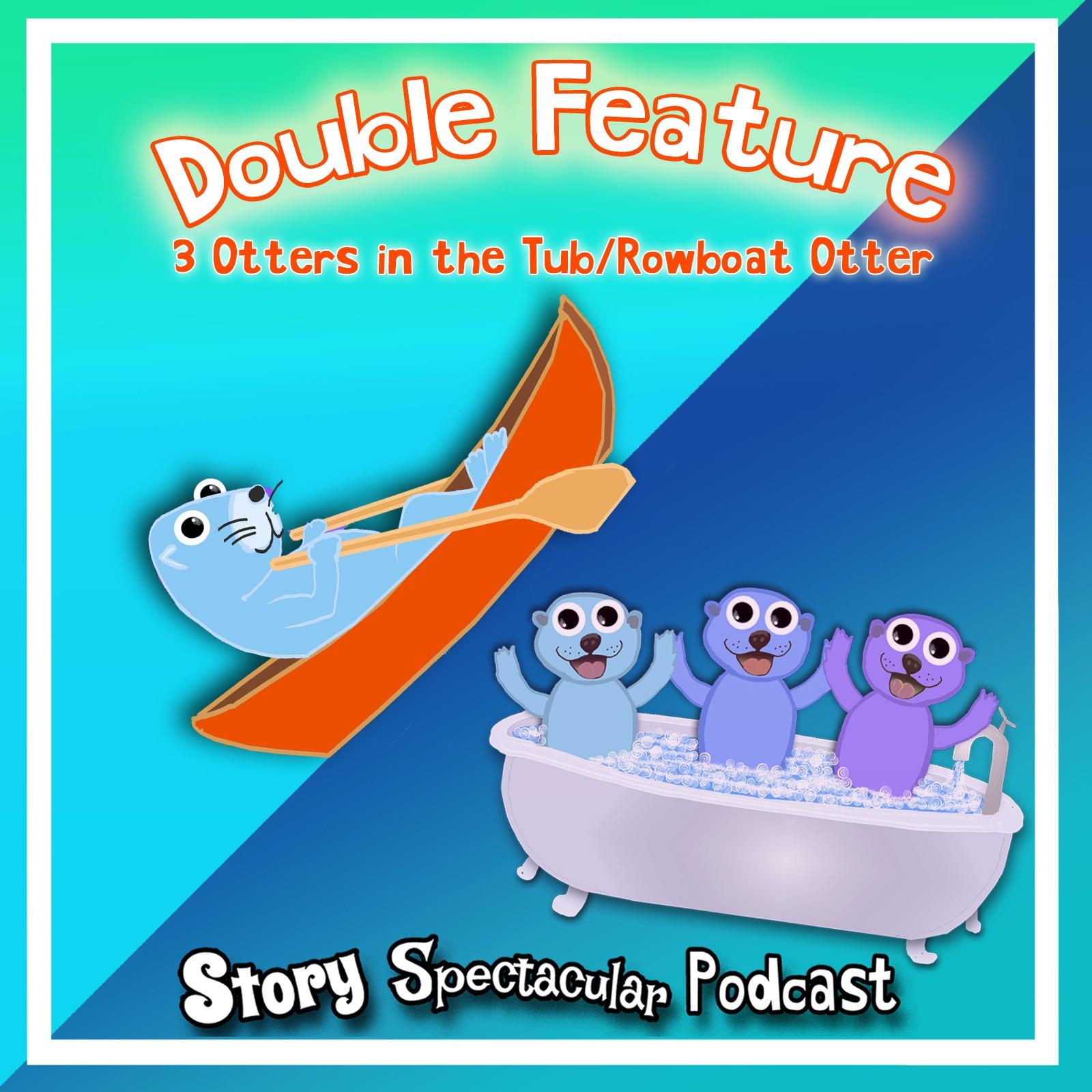 Double Feature: 3 Otters in a Tub/ Row Boat Otter (Bedtime)