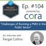 """Artwork for Episode 104: """"Challenges of Running a PMO in the Public Sector"""" with Fergal Collins"""