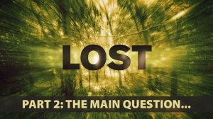 LOST: Part 2 - The Main Question...