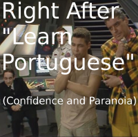 "Right After ""Learn Portuguese"" (Confidence and Paranoia)"