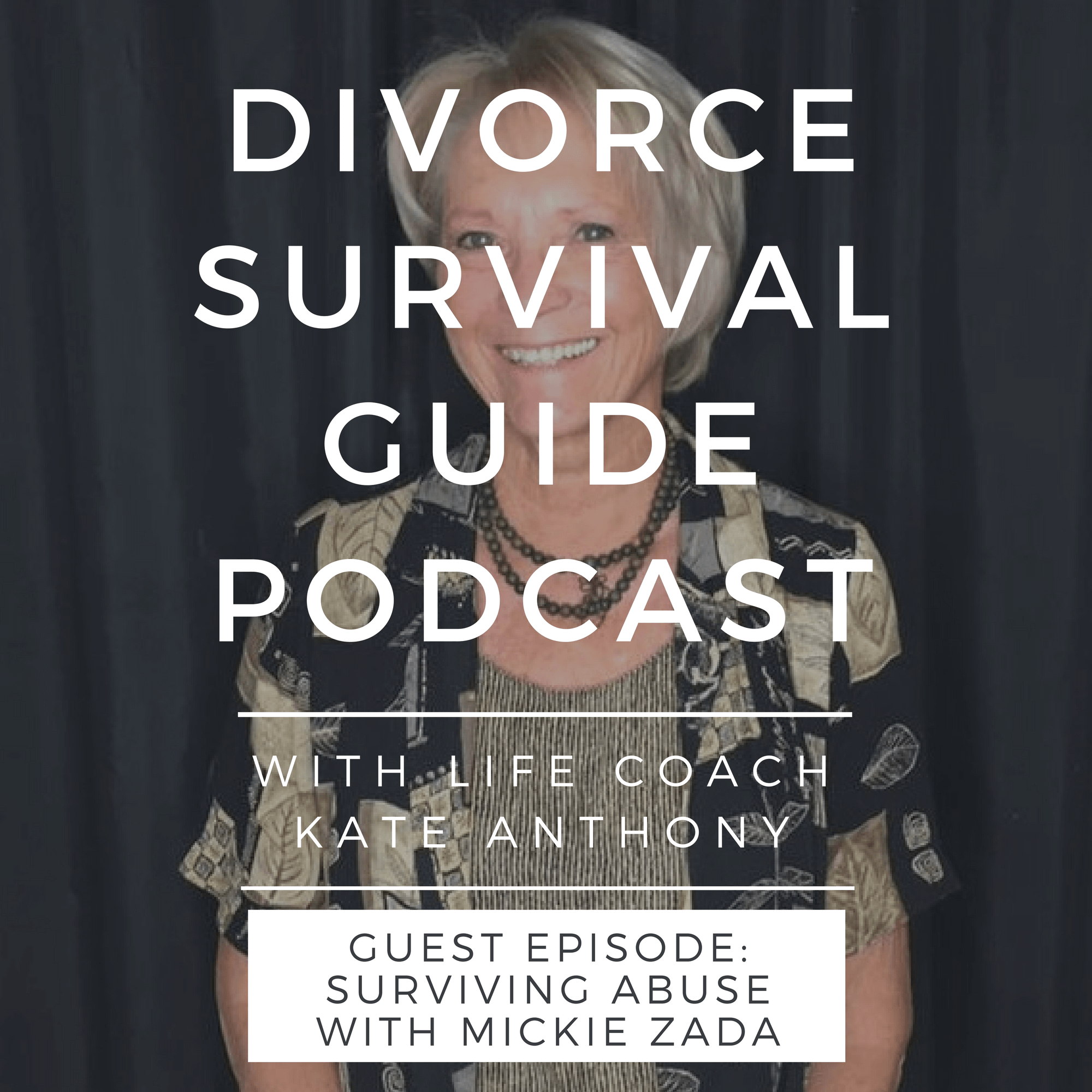 The Divorce Survival Guide Podcast - Surviving Abuse with Mickie Zada