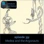 Artwork for Episode 39: Medea and the Argonauts (Apollonius' Jason and the Argonauts)