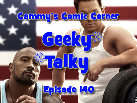 Cammy's Comic Corner - Geeky Talky - Episode 140