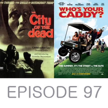 Episode 97 - City of the Dead and Who's Your Caddy?