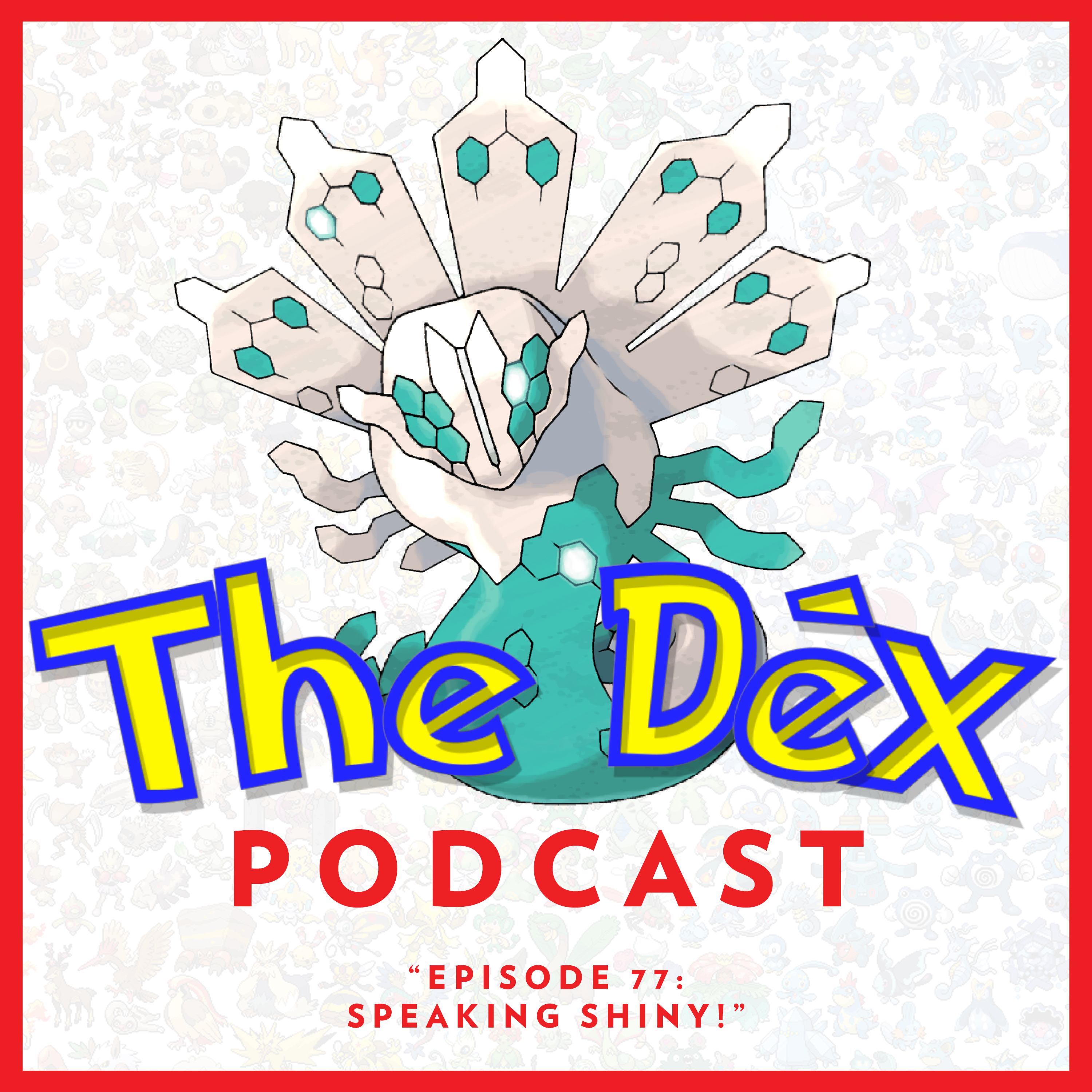 The Dex! Podcast #77: Speaking Shiny!