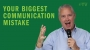 Artwork for Your Biggest Communication Mistake - Thoughts from Kevin
