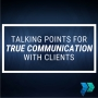 Artwork for Talking Points for True Communication with Clients [Episode 18]