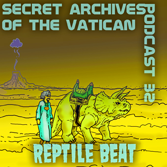 Secret Archives of the Vatican Podcast 32 - Reptile Beat