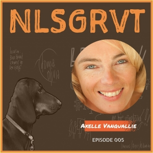 005 Axelle Vanquallie | NLSGRVT Podcast