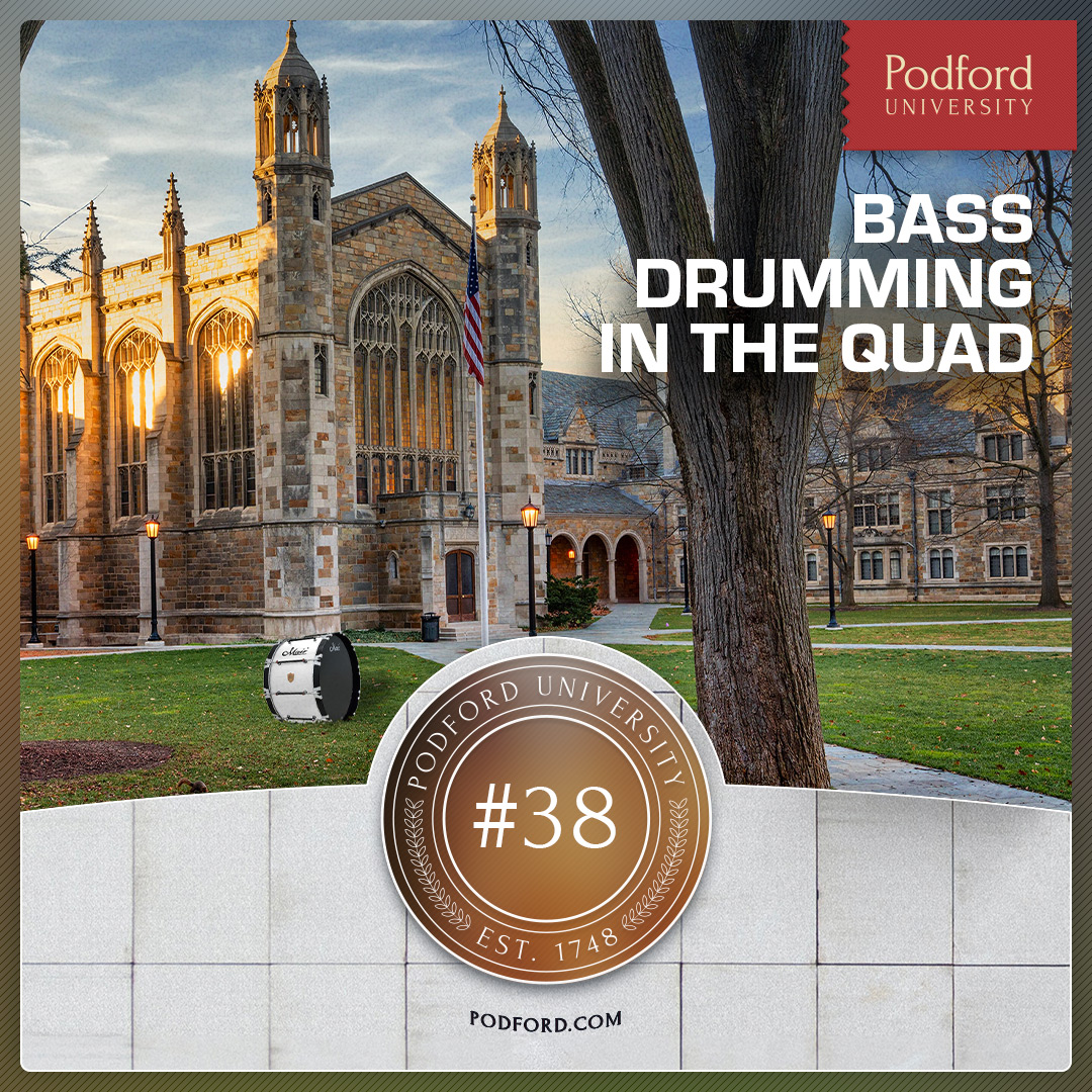 Podford University: Bass Drumming in the Quad