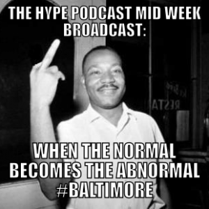 The hype Podcast: When the normal becomes the abnormal #Baltimore