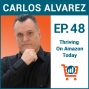 Artwork for Focusing on Amazon Growth During These Times with Carlos Alvarez, Ep #48