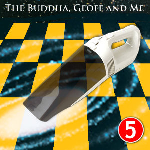 A Buddhist Podcast - The Buddha, Geoff and Me - Chapter 5