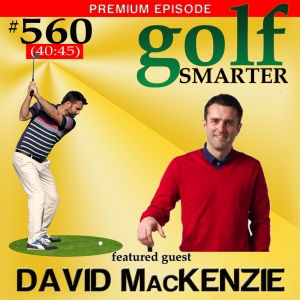 560 Premium: Improving Your Golf State of Mind: Mental Game Training with David MacKenzie